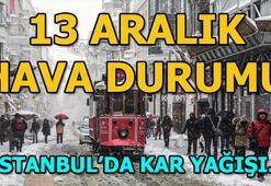 13 Aralık İstanbul hava durumu Bugün kar yağacak mı