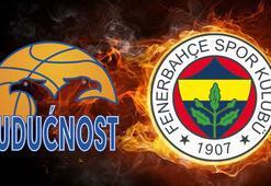 Buducnost-Fenerbahçe maçı bu akşam saat kaçta hangi kanalda