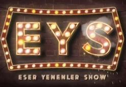 Eser Yenenler Showun bu haftaki konukları kim 19 Aralık Eser Yenenler Show