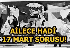 Ailece Hadi sorusu ve cevabı 17 Mart Guernicayı yapan ressam kimdir