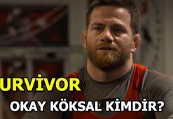 Survivor yarışmacısı Okay Köksal kimdir