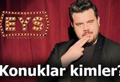 Eser Yenenler Show (EYS) bu akşam Konukları kimler