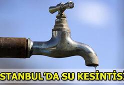 İSKİ su kesintisi İstanbulda su kesintisi yapılacak ilçeler...