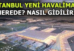 İstanbul Yeni Havalimanına nasıl gidilir