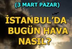 İstanbul hava durumu (3 Mart Pazar) İstanbulda bugün yağmur yağacak mı