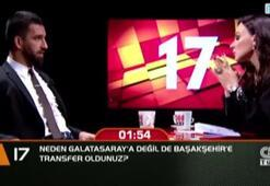 Neden Galatasaraya değil de Başakşehire transfer oldunuz