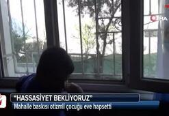 Mahalle baskısı otizmli çocuğu eve hapsetti