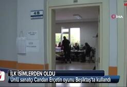 Ünlü sanatçı Candan Erçetin oyunu Beşiktaş'ta kullandı