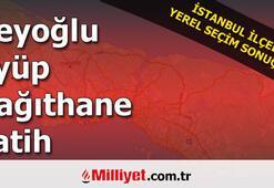 Beyoğlu Eyüp Kağıthane Fatih seçim sonuçları | Hangi ilçe hangi partide