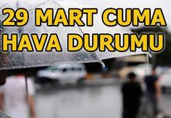 29 Mart Cuma hava durumu nasıl Meteoroloji uyardı: İstanbul, Ankara ve İzmirde...