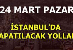 İstanbulda yarın hangi yollar kapalı 24 Mart trafiğe kapatılacak yollar...