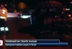 Tekirdağda kamyonet traktöre çarptı: 4 Yaralı