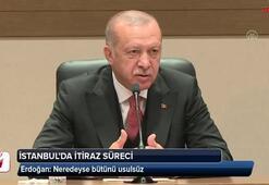 Cumhurbaşkanı Erdoğandan İstanbuldaki itirazlarla ilgili açıklama