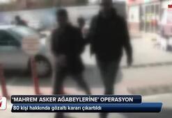 """""""Mahrem Asker Ağabeylerine"""" operasyon: 80 gözaltı kararı"""