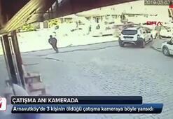 Arnavutköyde 3 kişinin öldüğü çatışma anı kamerada
