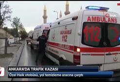 Ankarada Özel Halk otobüsü, yol temizleme aracına çarptı