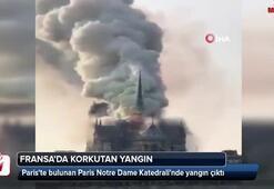 Pariste tarihi Notre Dame Katedralinde korkutan yangın