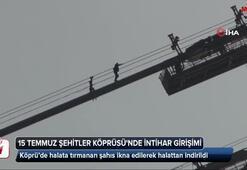 15 Temmuz Şehitler Köprüsünde intihar girişimi