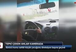Sürücü kursu sahibi küçük çocuğunu direksiyon başına geçirdi