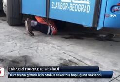 Yurt dışına gitmek için otobüs tekerinin boşluğuna saklandı