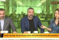 Serdar Sarıdağ: Burak olmasaydı Beşiktaş 5. olurdu