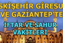 Eskişehir, Gaziantep ve Giresun iftar vakti ne zaman