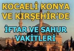 Kırşehir, Kocaeli ve Konya sahur saat kaçta | Kırşehir, Kocaeli ve Konya iftar vatki ne zaman