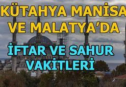Kütahya, Malatya ve Manisada sahur saat kaçta   Kütahya, Malatya ve Manisada iftar ne zaman