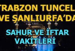Trabzon, Tunceli ve Şanlıurfada sahur saat kaçta | Trabzon, Tunceli ve Şanlıurfada iftar vatki ne zaman