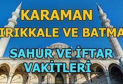 Karaman, Kırıkkale ve Batmanda sahur saat kaçta | Karaman, Kırıkkale ve Batmanda iftar vatki ne zaman