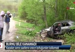 Kazadan sonra saatlerce aracın koltuğundan kalkamadı