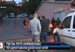 TSK'da FETÖ operasyonu: 140 gözaltı kararı