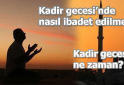 Kadir Gecesinde hangi dua edilmeli Kadir Gecesinde nasıl ibadet edilmeli