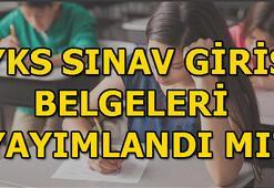 YKS sınav giriş belgeleri yayımlandı mı YKS sınav tarihleri