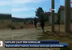 Şüphelendikleri kadınları kovalayıp kamerayla görüntülediler