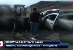 Çorum'da 3 ayrı kaza: 3 ölü, 11 yaralı