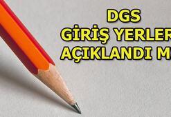 DGS ne zaman yapılacak Sınav giriş yerleri belli oldu mu