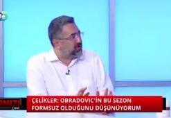 Serdar Ali Çelikler: Dünyadaki herkes eleştirilebilir Obradovic, kimdir