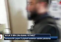 Aylık 5 bin lira bana yetmez diyen yankesici tutuklandı