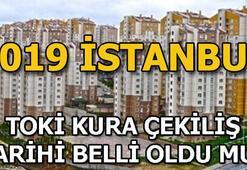 TOKİ İstanbul kura çekimi tarihi açıklandı 2019 TOKİ İstanbul kura çekimi