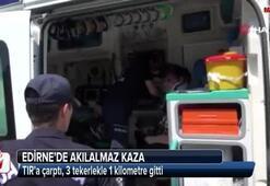 Edirne'de akılalmaz kaza