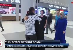 Hafter güçlerinin alıkoyduğu 6 gemici İstanbula geldi