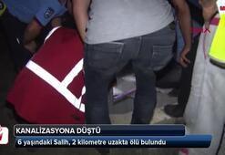Kanalizasyona düşen 6 yaşındaki Salih, 2 kilometre uzakta ölü bulundu