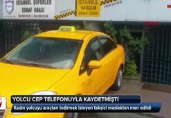 Kadın yolcuyu araçtan indirmek isteyen taksici meslekten men edildi