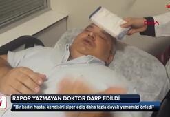 Rapor yazmayan doktora dehşeti yaşattılar