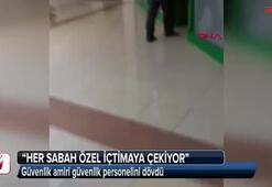 Güvenlik amiri güvenlik personelini dövdü