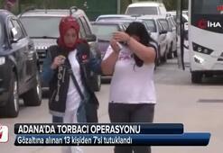 Adanada torbacı operasyonunda 7 tutuklama