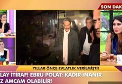 Ebru Polat: Kadir İnanır öz amcam olabilir