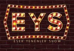 Eser Yenenler Show (EYS) yeni sezon bu akşam başlıyor Konuklar kimler