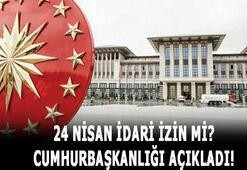 24 Nisan idari izin mi, tatil mi olacak Cumhurbaşkanlığı açıkladı 24 Nisan idari izinden kimler yararlanacak